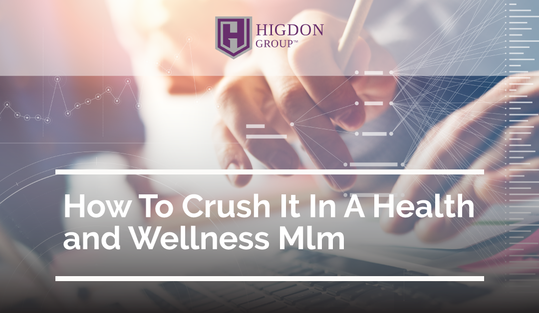 4 Tips to Crush it in a Health and Wellness MLM